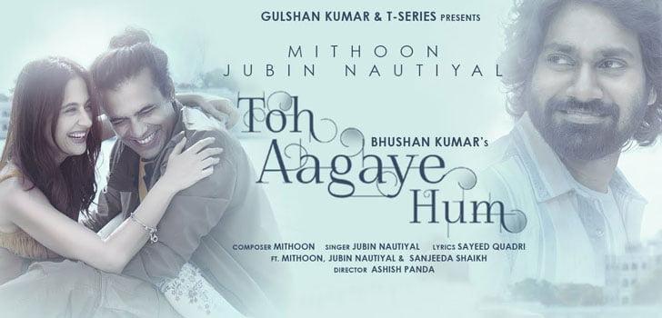 Toh Aagaye Hum Lyrics by Jubin Nautiyal